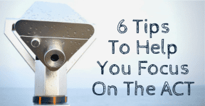 6 Tips to Help You Get Focused Even When The ACT Is Boring You To Death