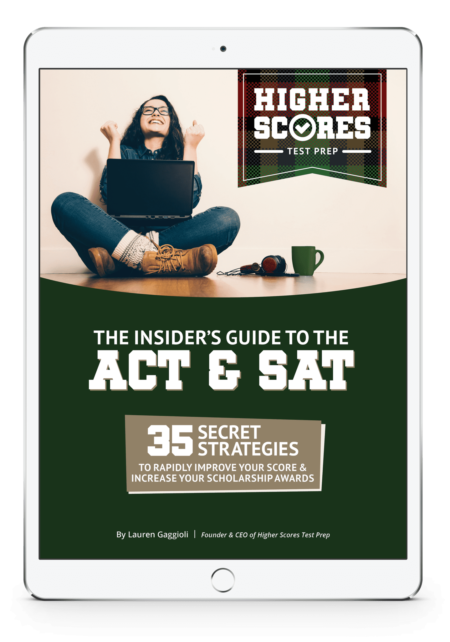 Insider's Guide to the ACT & SAT | 35 Test Prep Strategies To Rapidly Increase Your Scores and Earn You Scholarships